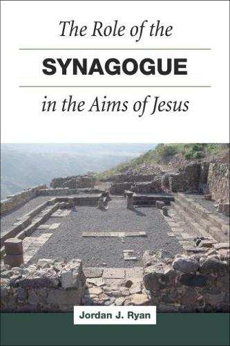 Role of the Synagogue in the Aims of Jesus, the (Paperback)