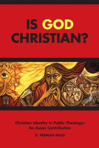 Is God Christian?: Christian Identity in Public Theology: an Asian Contribution (Paperback)