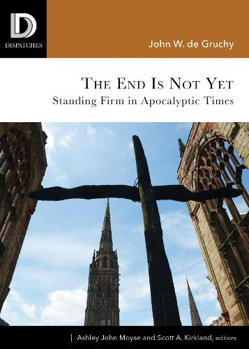 The End is Not Yet: Standing Firm in Apocalyptic Times - South Asian Theology (Paperback)