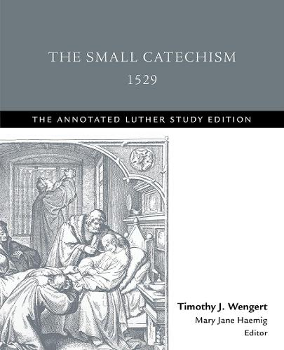 The Small Catechism,1529 - Annotated Luther (Paperback)