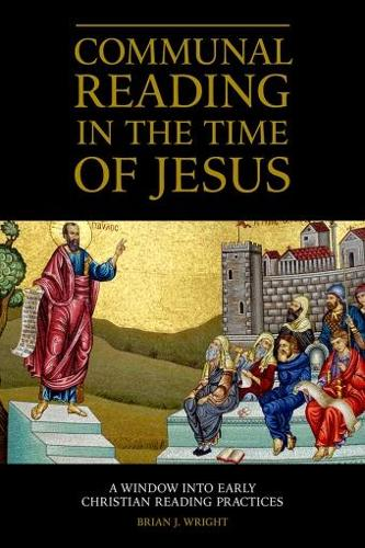 Communal Reading in the Time of Jesus: A Window into Early Christian Reading Practices - Emerging Scholars (Paperback)