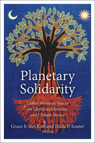 Planetary Solidarity: Global Women's Voices on Christian Doctrine and Climate Justice (Hardback)