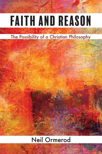 Faith and Reason: The Possibility of a Christian Philosophy (Hardback)