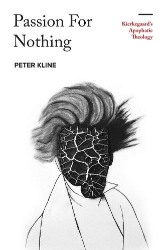 Passion for Nothing: Kierkegaard's Apophatic Theology (Hardback)
