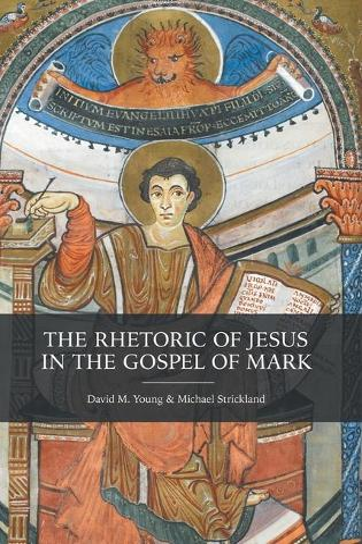 The Rhetoric of Jesus in the Gospel of Mark (Hardback)