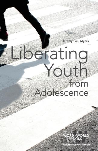 Liberating Youth from Adolescence - Word & World (Paperback)