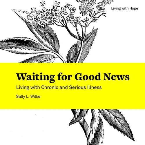 Waiting for Good News: Living with Chronic and Serious Illness - Living with Hope (Paperback)