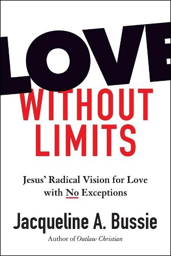 Love Without Limits: Jesus' Radical Vision for Love with No Exceptions (Hardback)