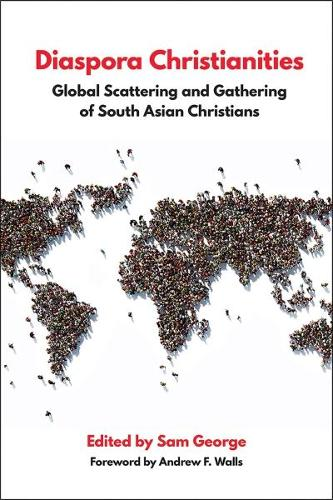 Diaspora Christianities: Global Scattering and Gathering of South Asian Christians (Paperback)