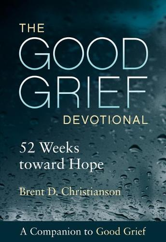 The Good Grief Devotional: 52 Weeks toward Hope (Paperback)
