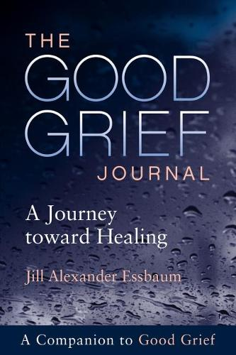 The Good Grief Journal: A Journey toward Healing (Paperback)