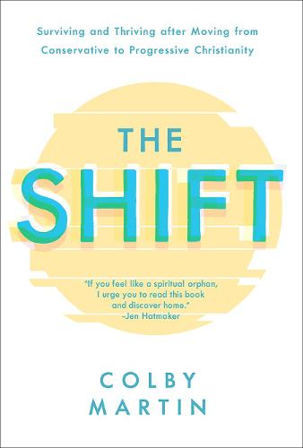The Shift: Surviving and Thriving after Moving from Conservative to Progressive Christianity (Hardback)