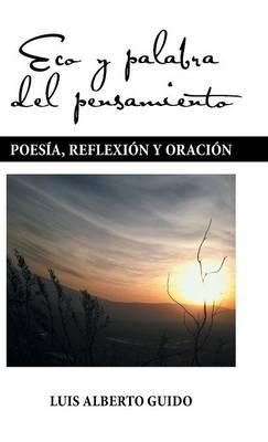 Eco y Palabra del Pensamiento: Poes�a, Reflexi�n y Oraci�n (Hardback)