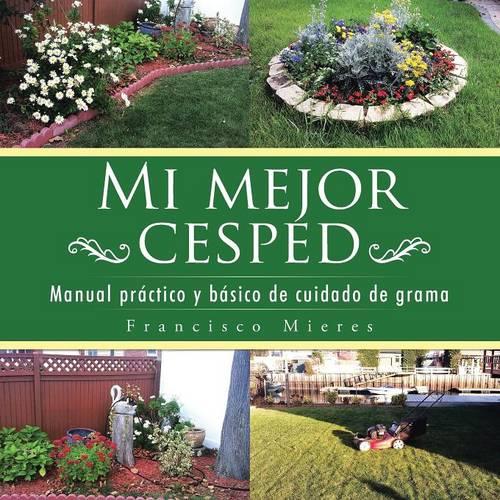 Mi Mejor Cesped: Manual Pr�ctico y B�sico de Cuidado de Grama (Paperback)