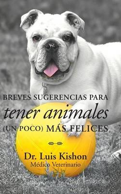 Breves Sugerencias Para Tener Animales (Un Poco) M�s Felices (Hardback)