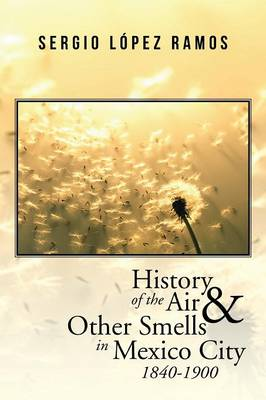 History of the Air and Other Smells in Mexico City 1840-1900 (Paperback)
