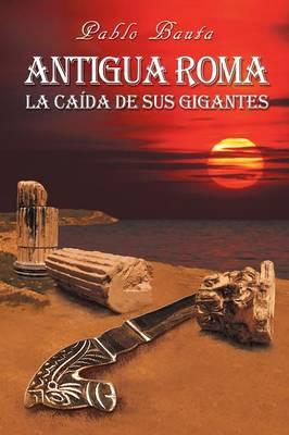 Antigua Roma: La Ca da de Sus Gigantes (Paperback)