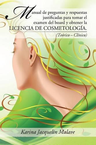 Manual de Preguntas y Respuestas Justificadas Para Tomar El Examen del Board y Obtener La Licencia de Cosmetolog�a.: (te�rico - Cl�nico) (Paperback)
