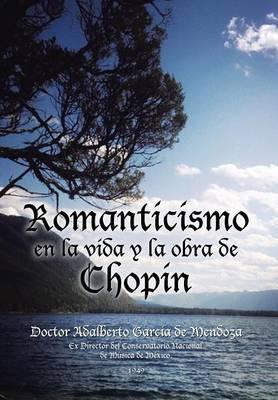 Romanticismo En La Vida y La Obra de Chopin (Hardback)