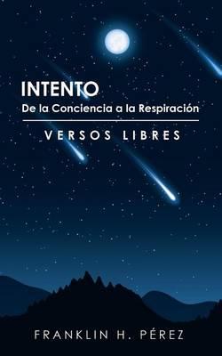Intento de la Conciencia a la Respiraci�n: Versos Libres (Paperback)