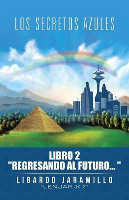"""Los Secretos Azules: Libro 2 """"Regresando Al Futuro"""" (Paperback)"""