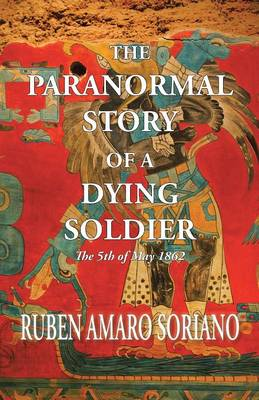 The Paranormal Story of a Dying Soldier: The 5th of May 1862 (Paperback)