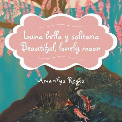 Luna Bella y Solitaria/Beautiful, Lonely Moon (Paperback)