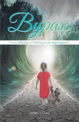 Bypass: From Atheism to Walking in the Supernatural (Paperback)