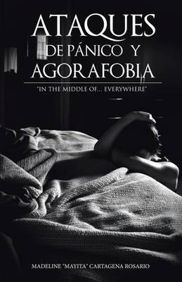 Ataques de P�nico y Agorafobia: In the Middle Of... Everywhere (Paperback)