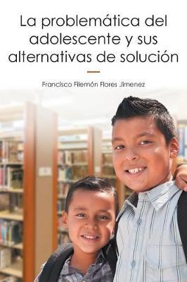 La Problem�tica del Adolescente y Sus Alternativas de Soluci�n (Paperback)