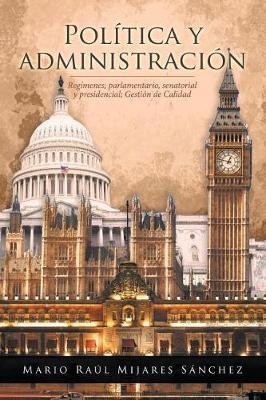 Pol tica y Administraci n: Reg menes; Parlamentario, Senatorial y Presidencial; Gesti n de Calidad (Paperback)