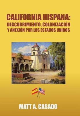 California Hispana: Descubrimiento, Colonizaci�n y Anexi�n Por Los Estados Unidos (Hardback)