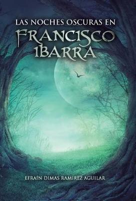 Las Noches Oscuras En Francisco Ibarra (Hardback)