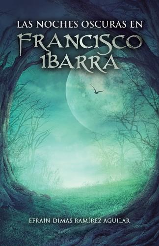 Las Noches Oscuras En Francisco Ibarra (Paperback)