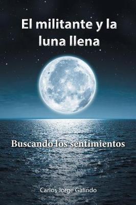 El Militante y La Luna Llena: Buscando Los Sentimientos (Paperback)
