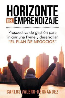 Horizonte del Emprendizaje: Prospectiva de Gesti�n Para Iniciar Una Pyme y Desarrollar El Plan de Negocios (Paperback)