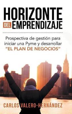 Horizonte del Emprendizaje: Prospectiva de Gesti�n Para Iniciar Una Pyme y Desarrollar El Plan de Negocios (Hardback)