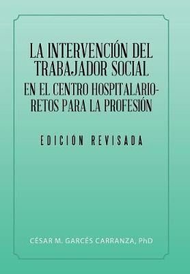 La Intervenci n del Trabajador Social En El Centro Hospitalario-Retos Para La Profesi n. (Hardback)