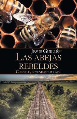 Las Abejas Rebeldes: Cuentos, Leyendas y Poemas (Paperback)
