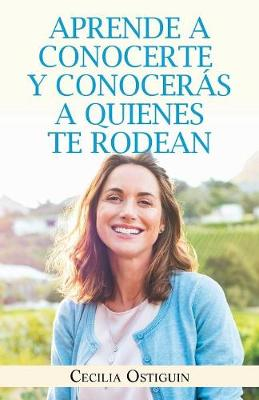 Aprende a Conocerte Y Conoceras a Quienes Te Rodean (Paperback)