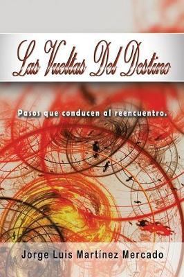 Las Vueltas del Destino: Pasos Que Conducen Al Reencuentro. (Paperback)