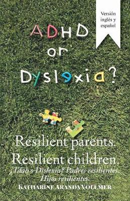 Adhd or Dyslexia? Resilient Parents. Resilient Children:  Tdah O Dislexia? Padres Resilientes. Hijos Resilientes (Paperback)