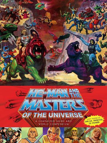 He-man And The Masters Of The Universe: A Character Guide and World Compendium (Hardback)