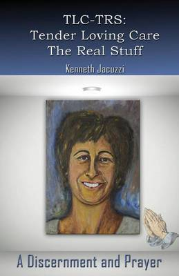 TLC-TRS: Tender Loving Care - The Real Stuff a Discernment and Prayer (Paperback)