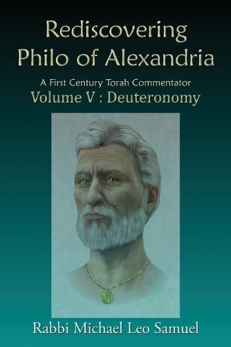 Rediscovering Philo of Alexandria. a First Century Torah Commentator, Volume V - Deuteronomy - Deuteronomy 5 (Paperback)