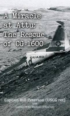 A Miracle at Attu: The Rescue of CG-1600 (Hardback)