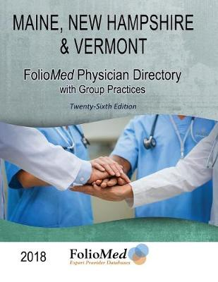 Maine, New Hampshire & Vermont Physician Directory with Group Practices 2018 Twenty-Sixth Edition (Paperback)