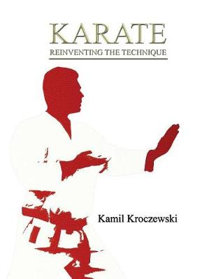 Karate, Reinventing The Technique - B&W ed. (Paperback)