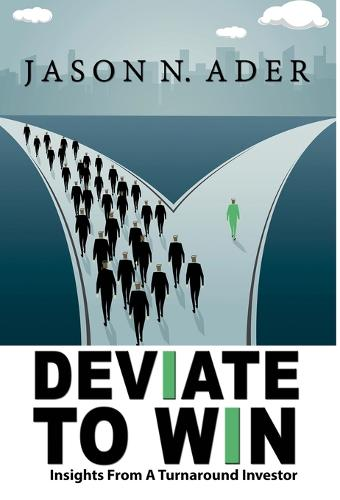 Deviate To Win: Insights From A Turnaround Investor (Hardback)