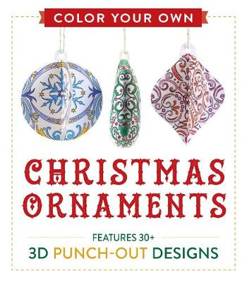 Color Your Own Christmas Ornaments: Features 50 3D Punch-Out Designs (Paperback)
